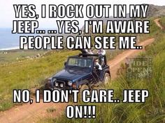 Yes, I rock out in my jeep. trees, Im aware people can see me. No, I don't care.Jeep on! Jeep Rubicon, Jeep Wrangler Unlimited, Jeep Jku, Jeep Quotes, Jeep Sayings, Jeep Humor, Jeep Baby, Jeep Decals, Cool Jeeps