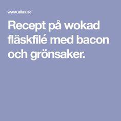 Recept på wokad fläskfilé med bacon och grönsaker.