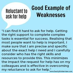 Select the Example of Weaknesses that Applies to You - Resume Template Ideas of Resume Template - Good example of weaknesses reluctant to ask for help Job Interview Answers, Job Interview Preparation, Interview Skills, Job Interview Tips, Job Interviews, Interview Tips Weaknesses, Interview Weakness Answers, Prepare For Interview, Management Interview Questions