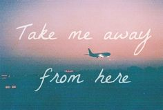 TAKE ME AWAY FROM HERE †