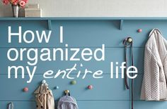 How I organized my ENTIRE Life. Good ideas with lots of links for more info.