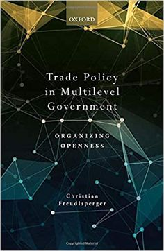Trade policy in multilevel government : organizing openness / Christian Freudlsperger. Oxford University Press, 2020 Organizing, Organization, Openness, Oxford, University, Christian, Science, Getting Organized, Organisation