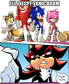 Lol, shadows facial expressions in the comics is awesome, but sonic boom is sorta great