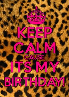 Keep calm birthday Birthday Girl Quotes, Birthday Messages, Happy Birthday Wishes, Birthday Greetings, Birthday Cards, Birthday Images, Keep Calm Posters, Keep Calm Quotes, Libra