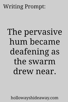 Apocalyptic Prompts-August 2016-The pervasive hum became deafening as the swarm drew near.-Writing Prompt