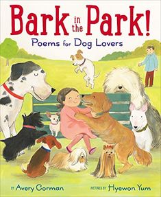 BARK IN THE PARK!: Poems for Dog Lovers written by Avery Corman with pictures by Hyewon Yum. Short poems accompany the 38 varieties of dogs met during a walk in the park. Lovers Pics, Dog Lovers, National Poetry Month, Illustration Story, Dog Varieties, Dog Books, Kinds Of Dogs, Preschool Books, Doberman Pinscher