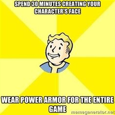 spend 30 minutes creating your character's face wear power armor for the entire game | Fallout 3