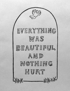 "Slaughterhouse-Five ""Everything was beautiful, and nothing hurt"""