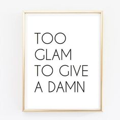Too glam to give a damn tumblr pintrest quote by AngiesPrints