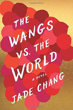 """""""The Wangs vs. the World"""" by Jade Chang"""