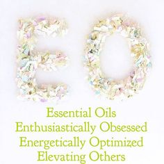 EO = essential oils (specifically Doterra's which have given me health, wellness, community & so much more).    EO = enthusiastically obsessed (with freedom & finances in the form of flexibility with my time).    EO = energetically optimized (a lifestyle that supports my physical & emotional health).    EO = elevating others (sharing oils, educating, teaching yoga & empowering