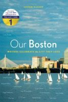 Our Boston : writers celebrate the city they love / edited by Andrew Blauner.