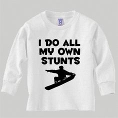 I do all my own stunts snowboard snow cool black or white long sleeved kids toddler youth shirt size choice new great gift idea on Etsy, $11.99