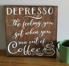 Depresso The Feeling You Get When You Run Out Of Coffee Wood Sign - Gift for mom - Funny gift