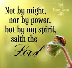 Not by might, nor by power, but by my spirit, saith the Lord. - This is one of my favorite verses - Zechariah God Is, Jesus Is Lord, Word Of God, Lord Lord, Jesus Christ, The Words, Spirit Of Truth, Holy Spirit, Bible Verses Quotes