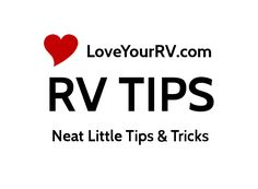 Love Your RV – Tips and Tricks Having RV'ed a fair amount of time now I've picked up many neat little Tips and Tricks along the way. In this area of LoveYourRV.com you'll find all sorts of quick little tips to make the RV lifestyle a little easier. Don't forget to Pin or Share yourfavorites. Thanks!