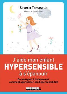 J'aide mon enfant hypersensible à s'épanouir : du tout petit à l'adolescent, apprivoiser son hypersensibilité