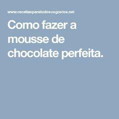 Como fazer a mousse de chocolate perfeita.