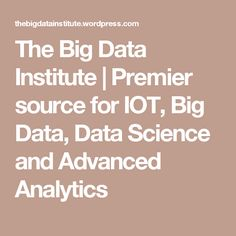 The Big Data Institute | Premier source for IOT, Big Data, Data Science and Advanced Analytics