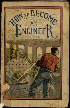 How to become an engineer : containing full instructions how to proceed in order to become a locomotive engineer; also directions for building a model locomotive; together with a full description of everything an engineer should know ... / by an old engineer on the New York Central Railroad. - Villanova Digital Library