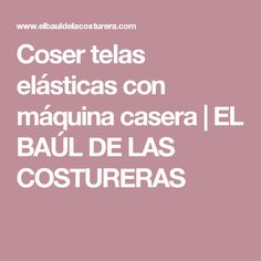 Coser telas elásticas con máquina casera         |          EL BAÚL DE LAS COSTURERAS Sewing, Womens Fashion, Bias Tape, Sewing Tips, Stretch Fabric, Learn To Sew, Dressmaking, Couture, Stitching