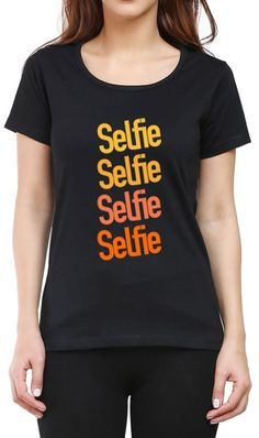 Selfie Selfie Selfie Selfie  Women's Round Neck T-shirt 100% cotton Super Combed Bio washed Double Stitched