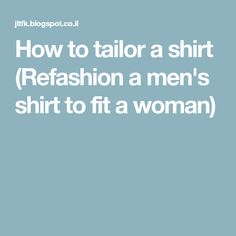 How to tailor a shirt (Refashion a men's shirt to fit a woman)