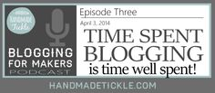 Time Spent Blogging is Time Well Spent {Blogging for Makers Podcast Ep. 3} #Makers #Etsy #Blogging