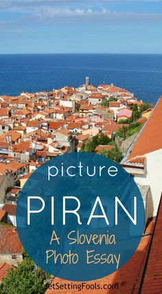 Charming. Lovely. Appealing. Enchanting. These are just a few adjectives that could be used to describe the peninsula town of Piran, Slovenia. Picture Piran: the stunning turquoise sea surrounds three sides of the town that is situated between Italy and Croatia on Slovenia's 29 miles of coastline.