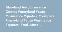 Maryland Auto Insurance Quotes #maryland #auto #insurance #quotes, #compare #maryland #auto #insurance #quotes, #md #auto #insurance #quotes http://usa.nef2.com/maryland-auto-insurance-quotes-maryland-auto-insurance-quotes-compare-maryland-auto-insurance-quotes-md-auto-insurance-quotes/  # Shopping for Maryland Auto Insurance Quotes It's not the most expensive in the country, but Maryland auto insurance is more expensive than most states. According to the National Association of Insurance…