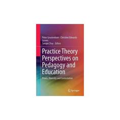 Practice Theory Perspectives on Pedagogy and Education : Praxis, Diversity and Contestation (Hardcover)