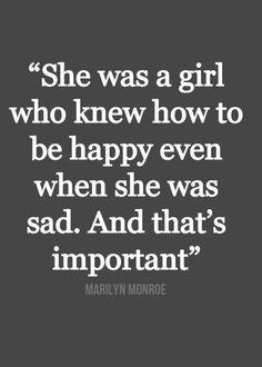 Sie war ein Mädchen, welches wusste wie man glücklich ist, selbst wenn man traurig ist. Und das ist sehr wichtig - Marilyn Monroe