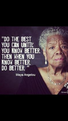 """""""Do the best you xan until y know better. Then when you know better, do better"""" Maya Angelou Now Quotes, Wise Quotes, Quotable Quotes, Great Quotes, Quotes To Live By, Motivational Quotes, Inspirational Quotes, Maya Quotes, Crush Quotes"""