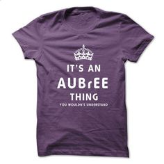 Its An AUBREE Thing. You Wouldns Understand - #band tee #sweater weather. MORE INFO => https://www.sunfrog.com/No-Category/Its-An-AUBREE-Thing-You-Wouldns-Understand.html?68278