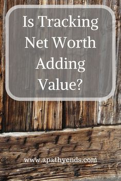 Is Tracking Net Worth Adding Value? via /apathyends/