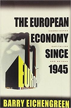 The European Economy since 1945: Coordinated Capitalism and Beyond / Barry Eichengreen (EBOOK) http://search.ebscohost.com/login.aspx?direct=true&db=nlebk&AN=286782&site=ehost-live