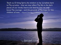 Teach us, O living Spirit, the wisdom to lay ourselves bare to Thy scrutiny – that we may reflect Thy life in the dark places of our minds, hearts and desires; that we may know Thy courage – and the grounds of Thy hope for the children of men. ~ Howard Thurman, Meditations of the Heart Howard Thurman, Children Of Men, Know Thyself, Morning Prayers, Dark Places, The Darkest, Reflection, Meditation, Hearts