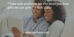 """""""Time and attention are the most precious gifts we can give."""" ~ Rob Liano  #Quote #Love #Marriage #Wedding #Relationships #Datelivery #DateNight #datenite #Couples #Husband #newlyweds #relationshipgoals #Wife #wifequotes #husbandquotes #relationshipquotes #marriagequotes #humpday"""