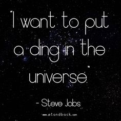 I want to put a ding in the universe - Steve Jobs  #starquote