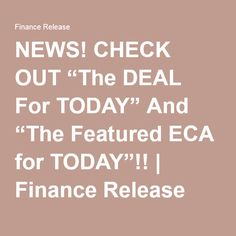 """NEWS! CHECK OUT """"The DEAL For TODAY"""" And """"The Featured ECA for TODAY""""!! 