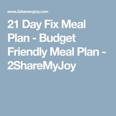 21 Day Fix Meal Plan - Budget Friendly Meal Plan - 2ShareMyJoy