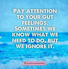 Pay attention to your gut feelings...