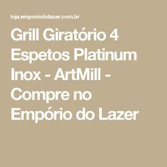 Grill Giratório 4 Espetos Platinum Inox - ArtMill - Compre no Empório do Lazer