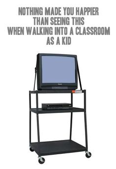 There wasn't a tv mounted to the wall in EVERY classroom. You rented that mess from the library!