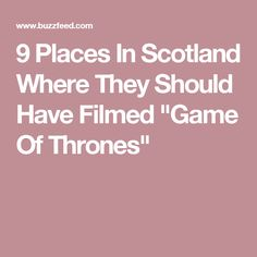 "9 Places In Scotland Where They Should Have Filmed ""Game Of Thrones"""