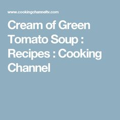Cream of Green Tomato Soup : Recipes : Cooking Channel