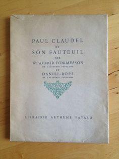 #littérature : Paul Claudel Et Son Fauteuil - Wladimir D ormesson Et Daniel-Rops. Librairie Arthème Fayard, 1957. sans pagination mais 78 pp. brochées environ.