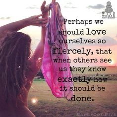 Perhaps we should love ourselves so fiercely, that when others see us they know exactly how it should be done. Photo: Brooke Hampton. WILD WOMAN SISTERHOOD ®   ♡