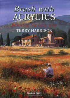 Brush with Acrylics: Painting the Easy Way by Terry Harrison.  Author: Terry Harrison. Publisher: Search Press (September 1, 2004). Publication Date: September 1, 2004. Featuring a range of brushes, this guide explores various painting techniques and reveals how to capture atmosphere, texture, and detail. Example projects include beautiful landscapes...