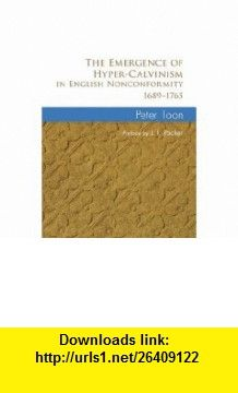 The Emergence of Hyper-Calvinism in English Nonconformity 1689-1965 (9781608996889) Peter Toon, J. I. Packer , ISBN-10: 1608996883  , ISBN-13: 978-1608996889 ,  , tutorials , pdf , ebook , torrent , downloads , rapidshare , filesonic , hotfile , megaupload , fileserve